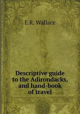 Descriptive Guide to the Adirondacks, and Hand-Book of Travel