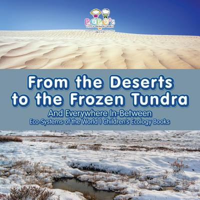 From the Deserts to the Frozen Tundra...And Everywhere In-Between - Eco-Systems of the World - Children's Ecology Books