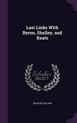 Last Links with Byron, Shelley, and Keats