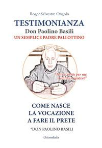 Testimonianza don Paolino Basili un semplice padre pallottino. Come nasce la vocazione a fare il prete