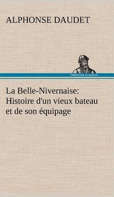 La Belle Nivernaise Histoire d un Vieux Bateau et de Son Equipage