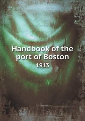 Handbook of the Port of Boston 1913
