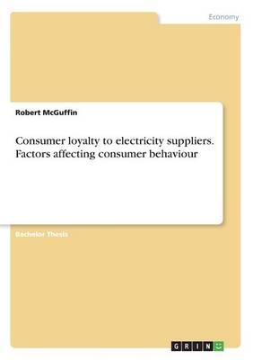 Consumer loyalty to electricity suppliers. Factors affecting consumer behaviour