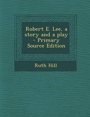 Robert E. Lee, a Story and a Play