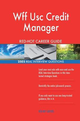Wff Usc Credit Manager RED-HOT Career Guide; 2502 REAL Interview Questions