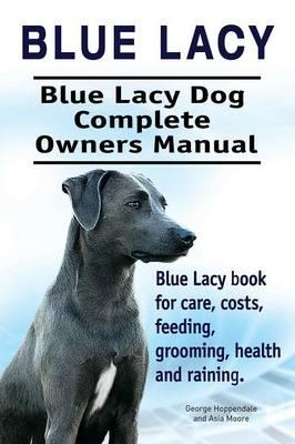Blue Lacy. Blue Lacy Dog Complete Owners Manual. Blue Lacy book for care, costs, feeding, grooming, health and training