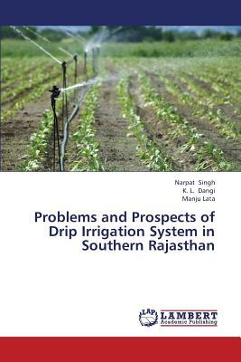 Problems and Prospects of Drip Irrigation System in Southern Rajasthan