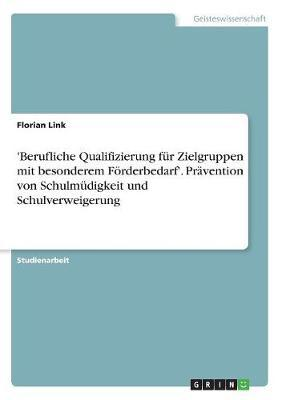 'Berufliche Qualifizierung für Zielgruppen mit besonderem Förderbedarf'. Prävention von Schulmüdigkeit und Schulverweigerung