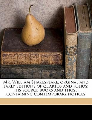 Mr. William Shakespeare, Orginal and Early Editions of Quartos and Folios; His Source Books and Those Containing Contemporary Notices