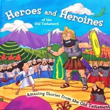 Heroes and Heroines of the Old Testament
