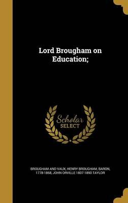 Lord Brougham on Education;