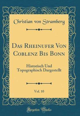 Das Rheinufer Von Coblenz Bis Bonn, Vol. 10