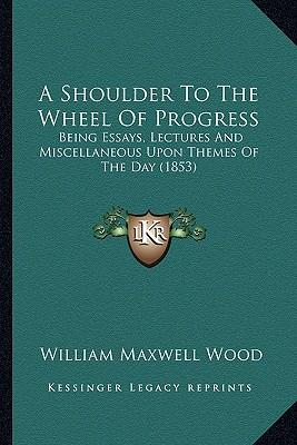 A Shoulder to the Wheel of Progress a Shoulder to the Wheel of Progress