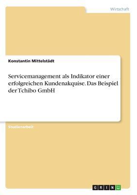 Servicemanagement als Indikator einer erfolgreichen Kundenakquise. Das Beispiel der Tchibo GmbH