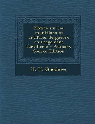 Notice Sur Les Munitions Et Artifices de Guerre En Usage Dans L'Artillerie