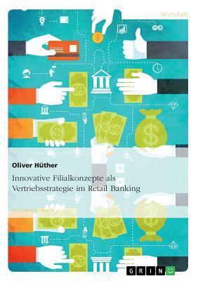 Innovative Filialkonzepte als Vertriebsstrategie im Retail Banking