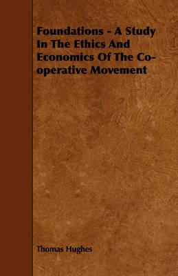Foundations - a Study in the Ethics and Economics of the Co-operative Movement