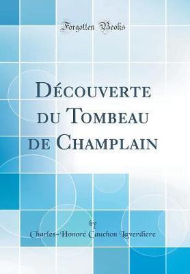 Découverte Du Tombeau de Champlain (Classic Reprint)