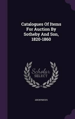 Catalogues of Items for Auction by Sotheby and Son, 1820-1860