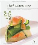 Chef gluten free. 120 ricette senza glutine, al servizio del gusto