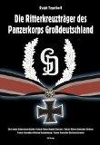 Die Ritterkreuzträger des Panzerkorps Großdeutschland und seiner Schwesterverbände