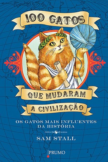 100 Gatos Que Mudaram a Civilização