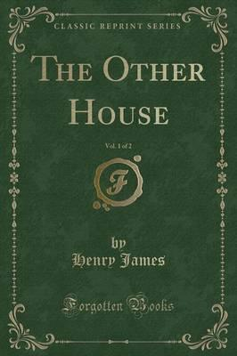 The Other House, Vol. 1 of 2 (Classic Reprint)
