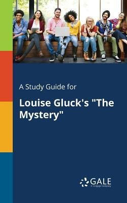 """A Study Guide for Louise Gluck's """"The Mystery"""""""