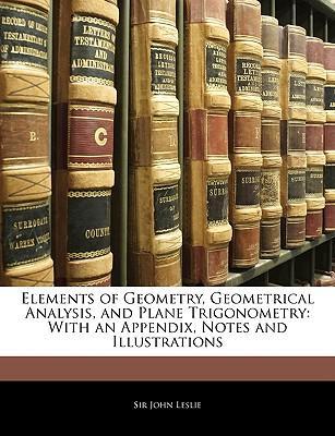 Elements of Geometry, Geometrical Analysis, and Plane Trigonometry