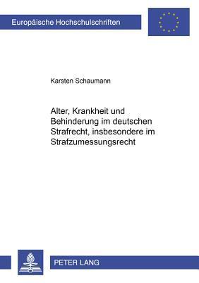 Alter, Krankheit und Behinderung im deutschen Strafrecht, insbesondere im Strafzumessungsrecht