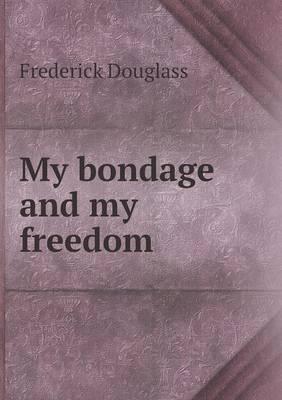 My Bondage and My Fr...
