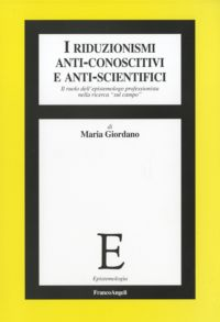 Riduzionismi anti-conoscitivi e anti-scientifici