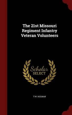 The 21st Missouri Regiment Infantry Veteran Volunteers