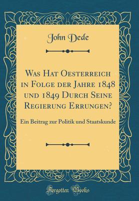Was Hat Oesterreich in Folge der Jahre 1848 und 1849 Durch Seine Regierung Errungen?