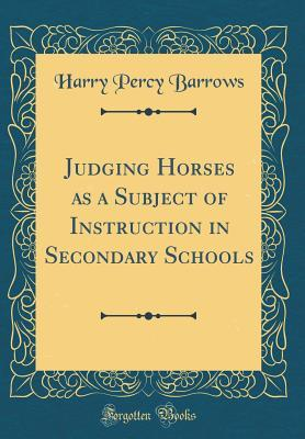 Judging Horses as a Subject of Instruction in Secondary Schools (Classic Reprint)