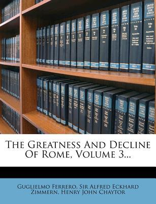 The Greatness and Decline of Rome, Volume 3...