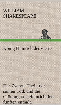 König Heinrich der vierte Der Zweyte Theil, der seinen Tod, und die Crönung von Heinrich dem fünften enthält