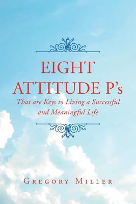 8 Attitude P's that are Keys to Living a Successful and Meaningful Life