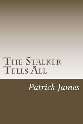 The Stalker Tells All