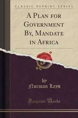A Plan for Government By, Mandate in Africa (Classic Reprint)