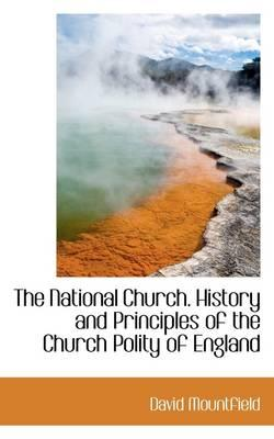 The National Church. History and Principles of the Church Polity of England