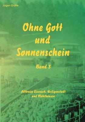 Ohne Gott und Sonnenschein   Band III