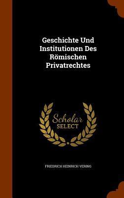 Geschichte Und Institutionen Des Romischen Privatrechtes