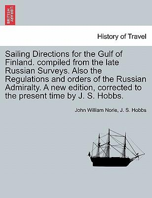 Sailing Directions for the Gulf of Finland. compiled from the late Russian Surveys. Also the Regulations and orders of the Russian Admiralty. A new ... corrected to the present time by J. S. Hobbs