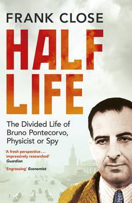 Half Life - The Divided Life of Bruno Pontecorvo, Physicist or Spy