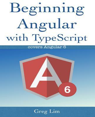 Beginning Angular with Typescript (updated to Angular 6)