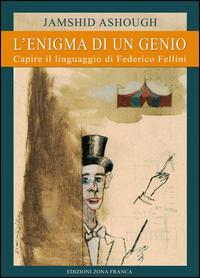L'enigma di un genio. Capire il linguaggio di Federico Fellini