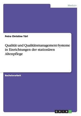 Qualität und Qualitätsmanagement-Systeme in Einrichtungen der stationären Altenpflege