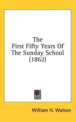 The First Fifty Years Of The Sunday School (1862)