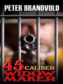 .45-Caliber Widow Maker
